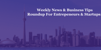 Weekly News & Business Tips Reoundup for Entrepreneurs and Startups